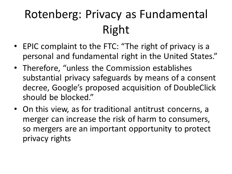 Rotenberg: Privacy as Fundamental Right EPIC complaint to the FTC: The right of privacy is a personal and fundamental right in the United States. Ther