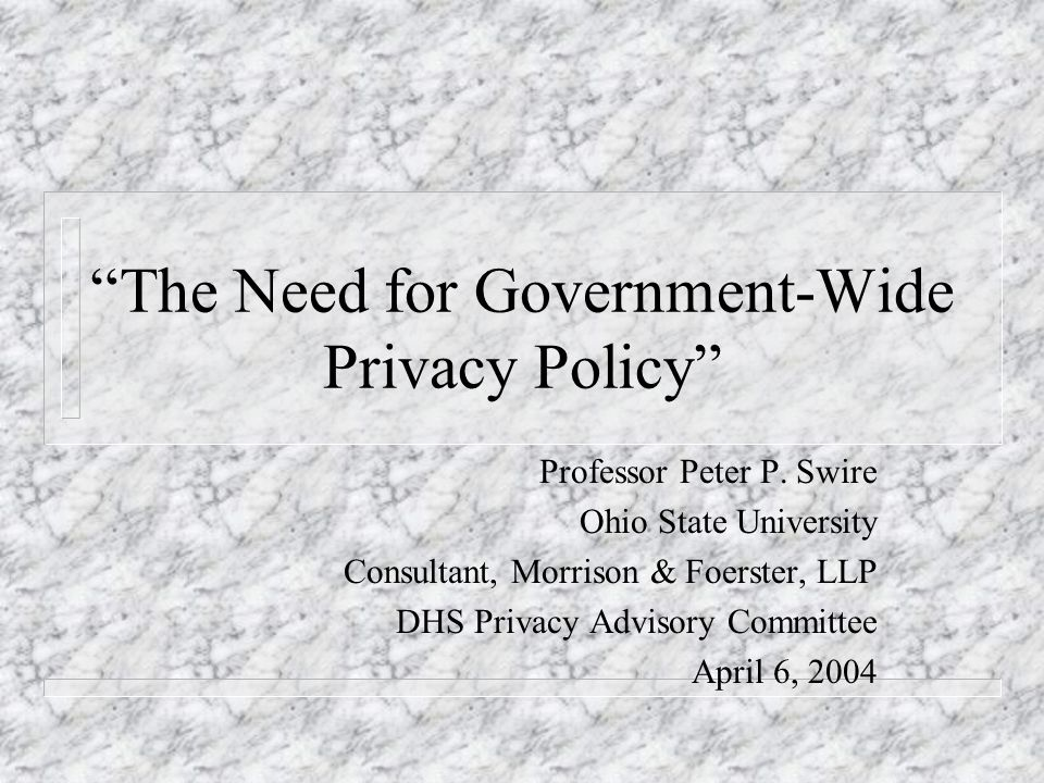 The Need for Government-Wide Privacy Policy Professor Peter P.