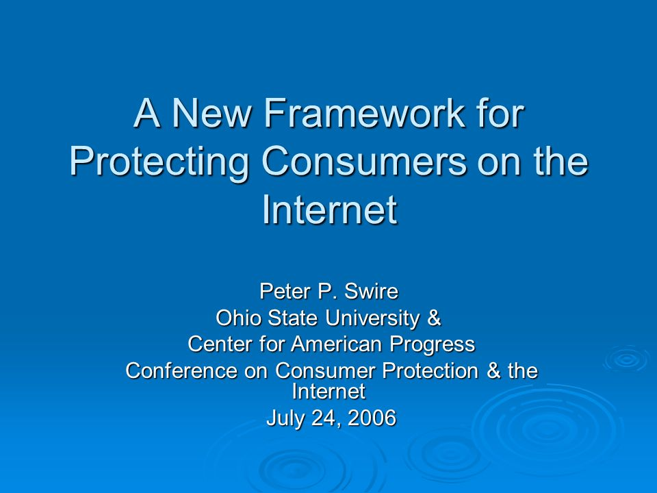 A New Framework for Protecting Consumers on the Internet Peter P.
