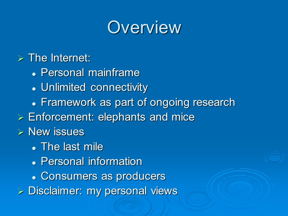 Overview The Internet: The Internet: Personal mainframe Personal mainframe Unlimited connectivity Unlimited connectivity Framework as part of ongoing