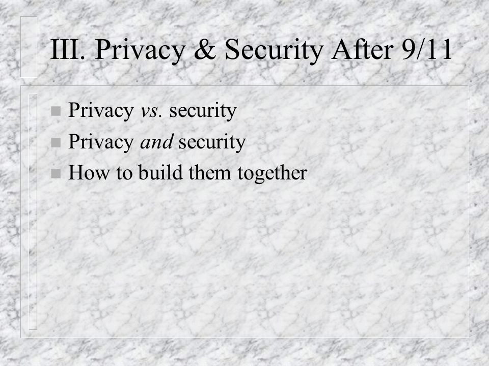 III. Privacy & Security After 9/11 n Privacy vs.