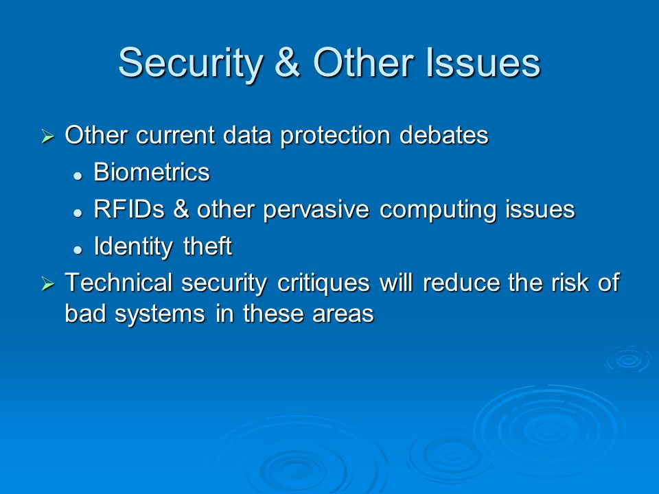 Security & Other Issues Other current data protection debates Other current data protection debates Biometrics Biometrics RFIDs & other pervasive comp