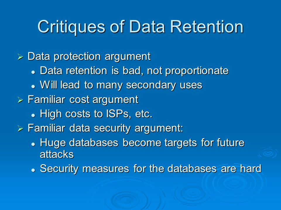 Critiques of Data Retention Data protection argument Data protection argument Data retention is bad, not proportionate Data retention is bad, not prop