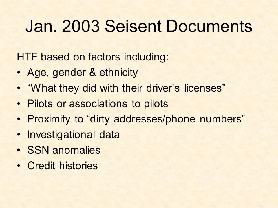 Jan. 2003 Seisent Documents HTF based on factors including: Age, gender & ethnicity What they did with their drivers licenses Pilots or associations t