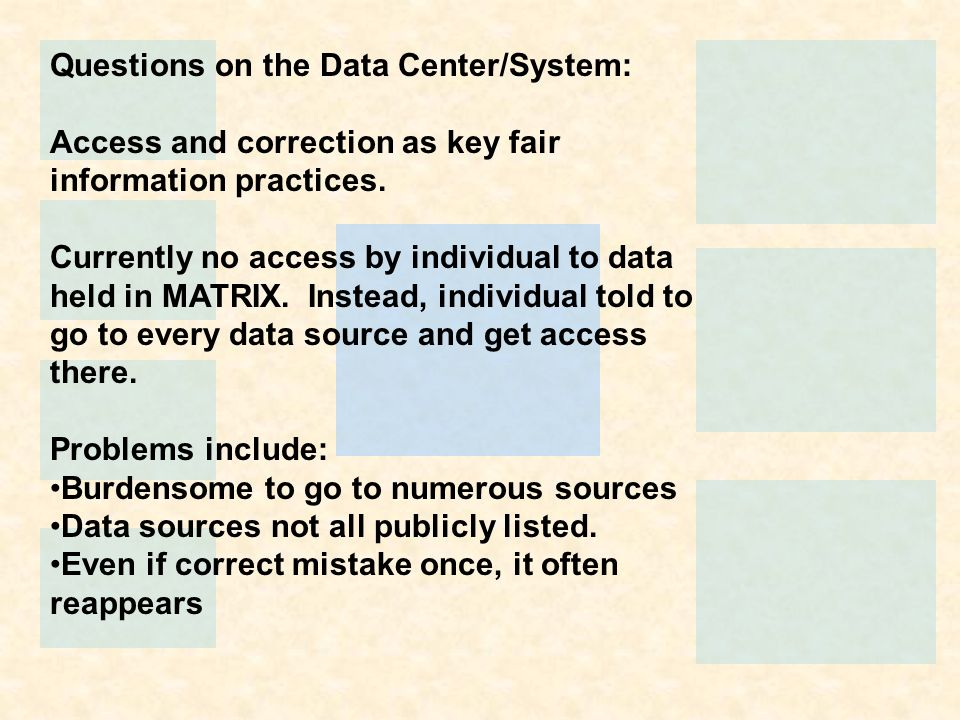 Questions on the Data Center/System: Access and correction as key fair information practices. Currently no access by individual to data held in MATRIX