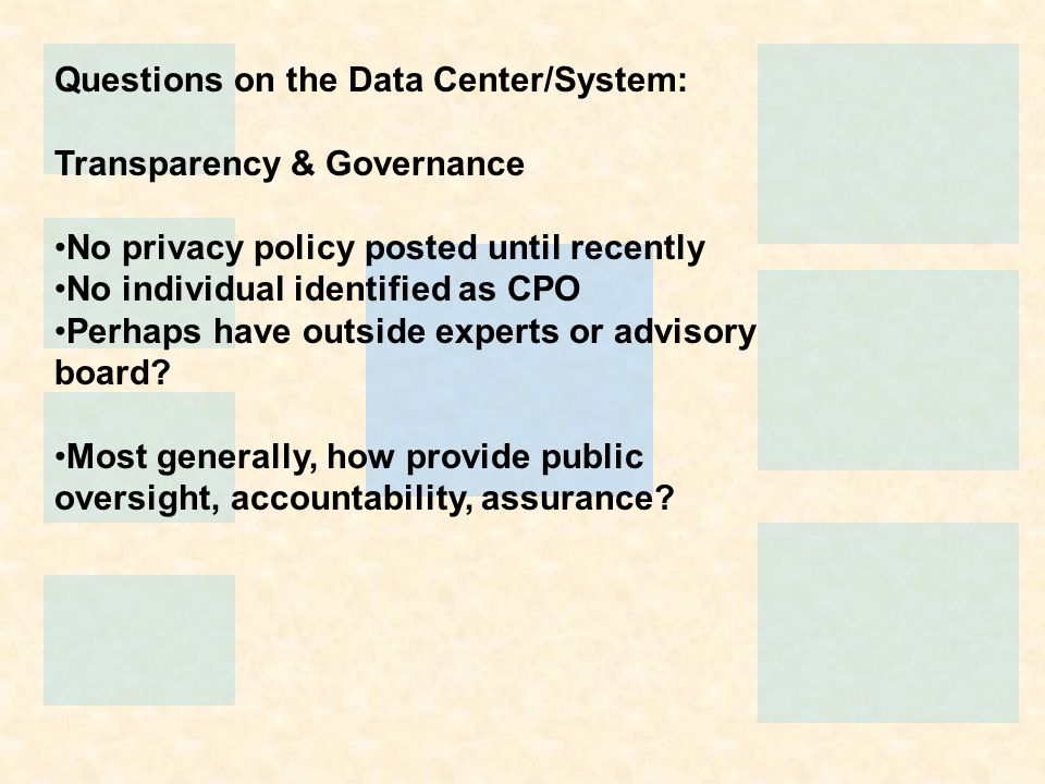 Questions on the Data Center/System: Transparency & Governance No privacy policy posted until recently No individual identified as CPO Perhaps have ou