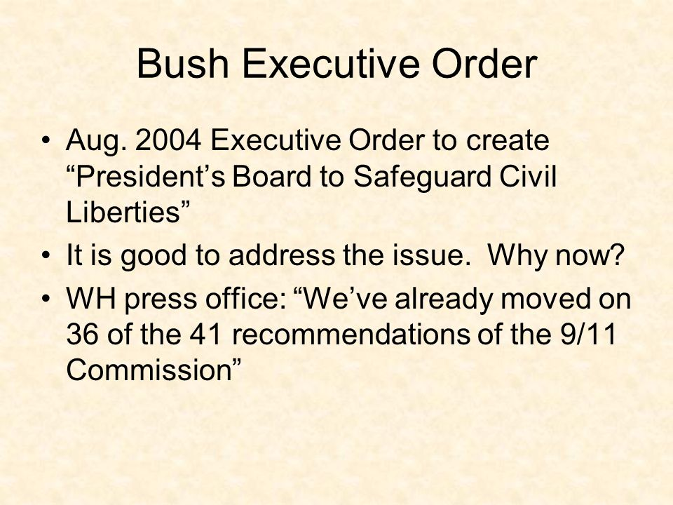 Bush Executive Order Aug. 2004 Executive Order to create Presidents Board to Safeguard Civil Liberties It is good to address the issue. Why now? WH pr