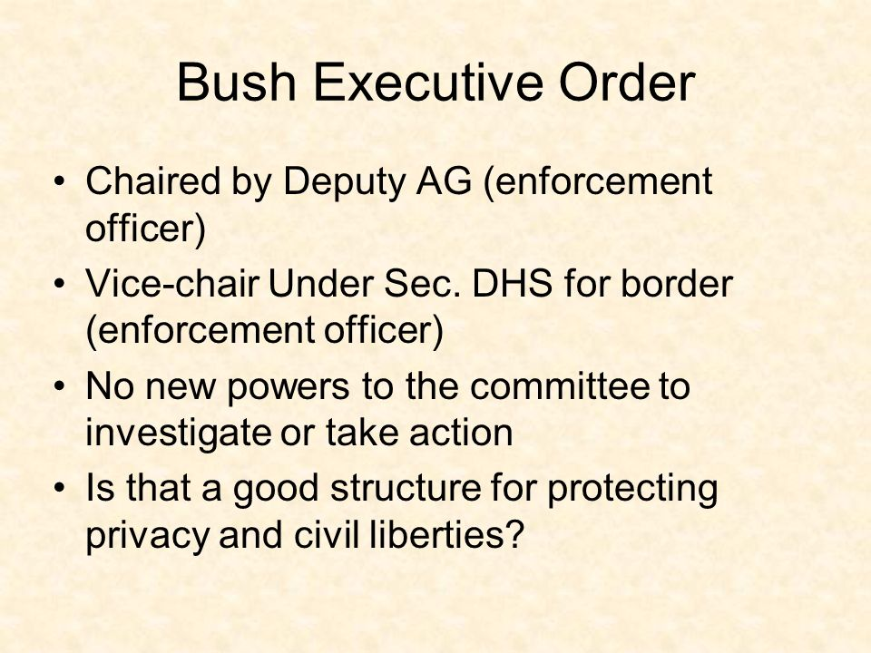 Bush Executive Order Chaired by Deputy AG (enforcement officer) Vice-chair Under Sec.