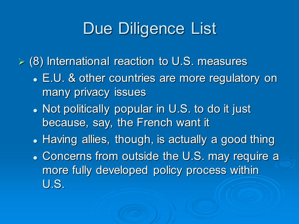 Due Diligence List (8) International reaction to U.S. measures (8) International reaction to U.S. measures E.U. & other countries are more regulatory