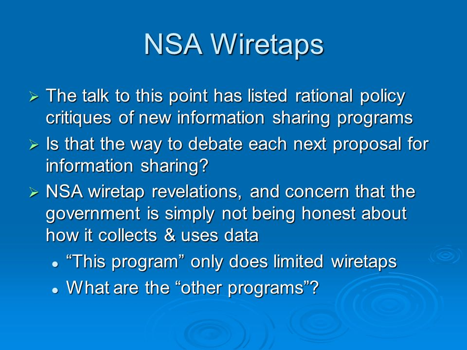 NSA Wiretaps The talk to this point has listed rational policy critiques of new information sharing programs The talk to this point has listed rationa