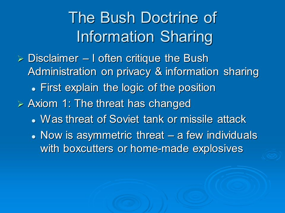 The Bush Doctrine of Information Sharing Disclaimer – I often critique the Bush Administration on privacy & information sharing Disclaimer – I often c