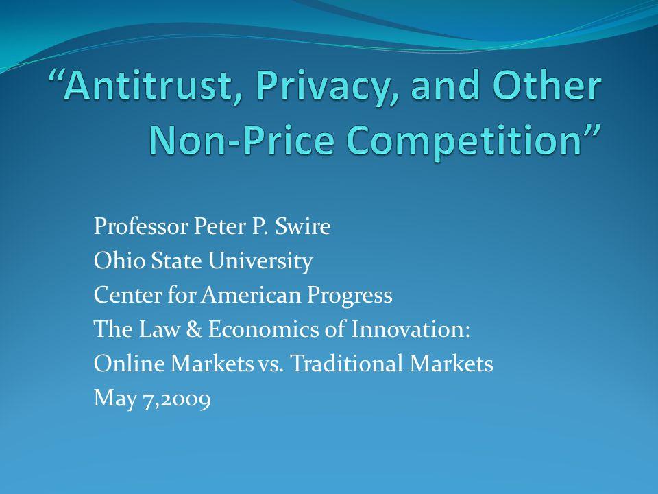 Professor Peter P. Swire Ohio State University Center for American Progress The Law & Economics of Innovation: Online Markets vs. Traditional Markets