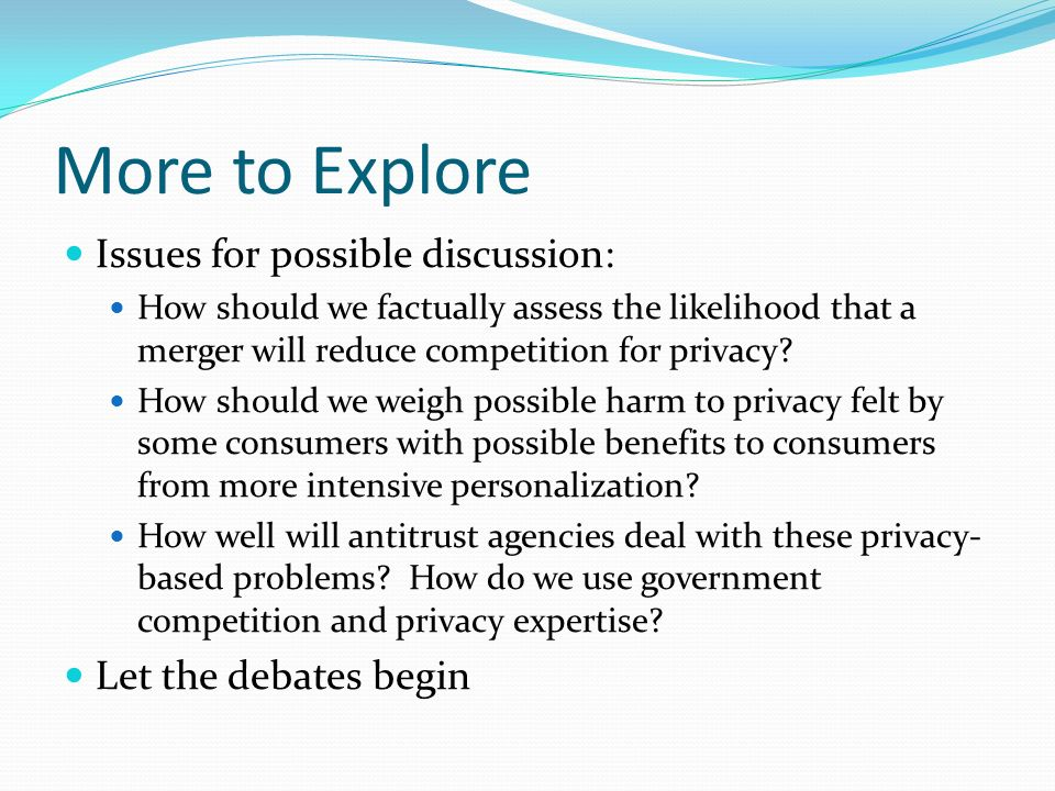 More to Explore Issues for possible discussion: How should we factually assess the likelihood that a merger will reduce competition for privacy? How s