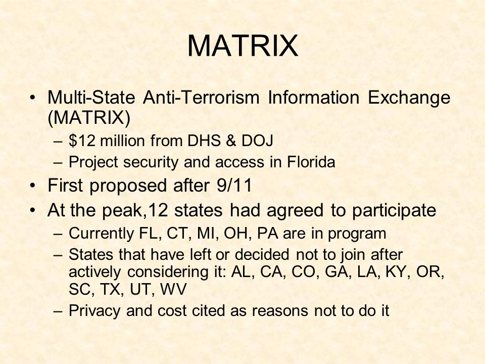 MATRIX Multi-State Anti-Terrorism Information Exchange (MATRIX) –$12 million from DHS & DOJ –Project security and access in Florida First proposed aft
