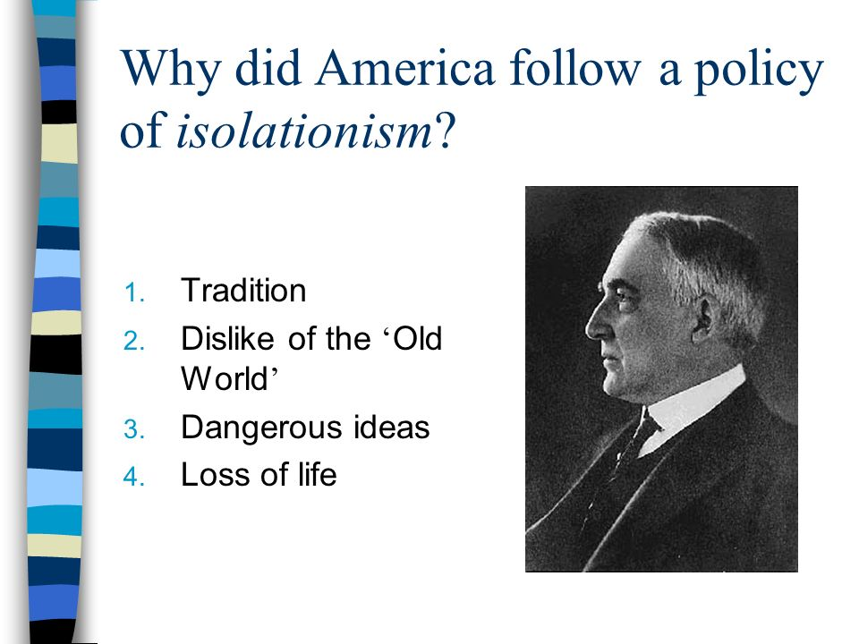 Why did America follow a policy of isolationism. 1.