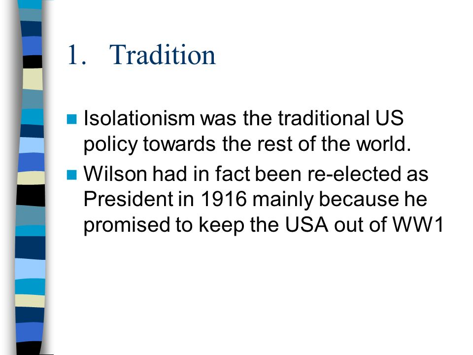 1.Tradition Isolationism was the traditional US policy towards the rest of the world.