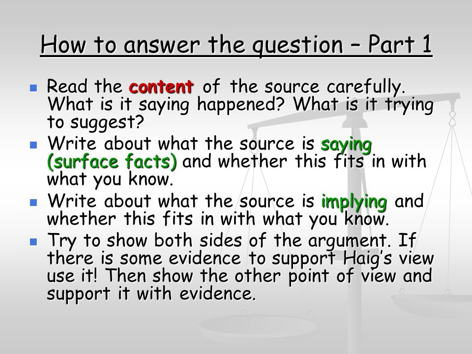 How to answer the question – Part 1 Read the content of the source carefully.