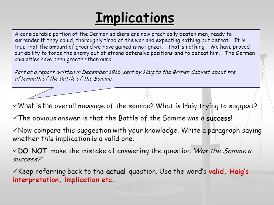 Implications What is the overall message of the source? What is Haig trying to suggest? The obvious answer is that the Battle of the Somme was a succe