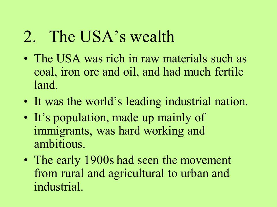 2.The USAs wealth The USA was rich in raw materials such as coal, iron ore and oil, and had much fertile land.