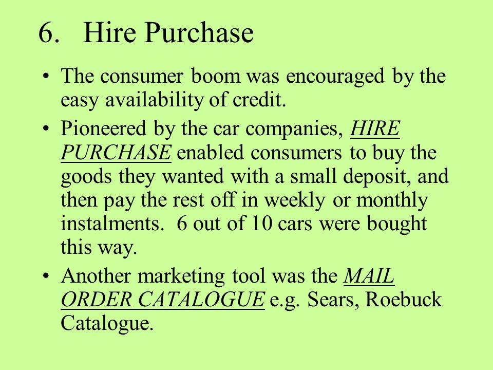 6.Hire Purchase The consumer boom was encouraged by the easy availability of credit.