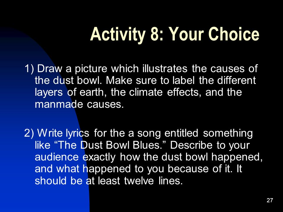27 Activity 8: Your Choice 1) Draw a picture which illustrates the causes of the dust bowl.