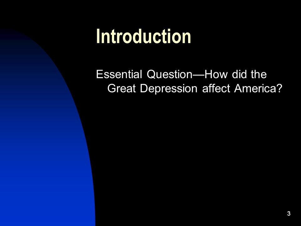 3 Introduction Essential QuestionHow did the Great Depression affect America