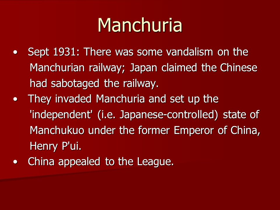 Manchuria Sept 1931: There was some vandalism on the Sept 1931: There was some vandalism on the Manchurian railway; Japan claimed the Chinese Manchurian railway; Japan claimed the Chinese had sabotaged the railway.