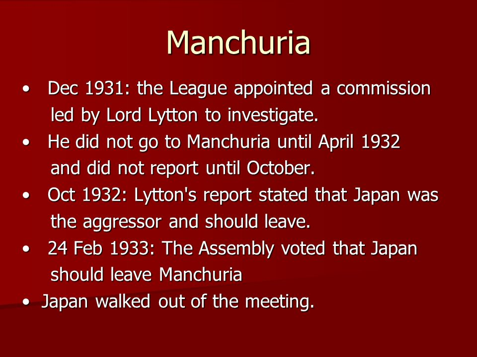 Manchuria Dec 1931: the League appointed a commission Dec 1931: the League appointed a commission led by Lord Lytton to investigate. led by Lord Lytto