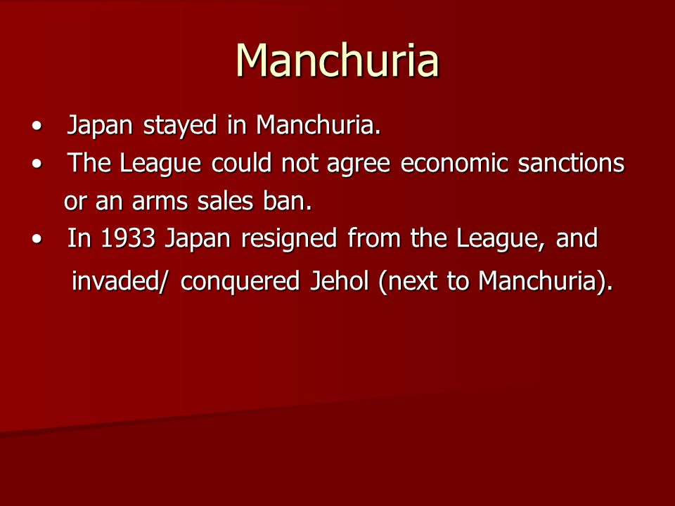 Manchuria Japan stayed in Manchuria. Japan stayed in Manchuria. The League could not agree economic sanctions The League could not agree economic sanc