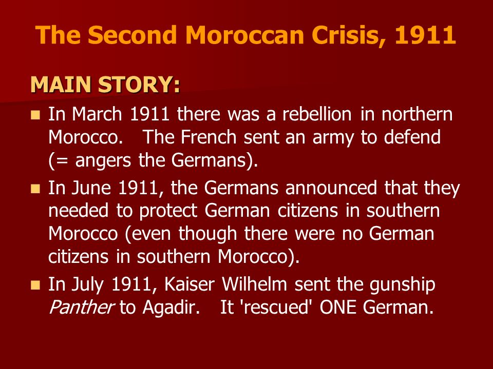 The Second Moroccan Crisis, 1911 MAIN STORY: In March 1911 there was a rebellion in northern Morocco. The French sent an army to defend (= angers the