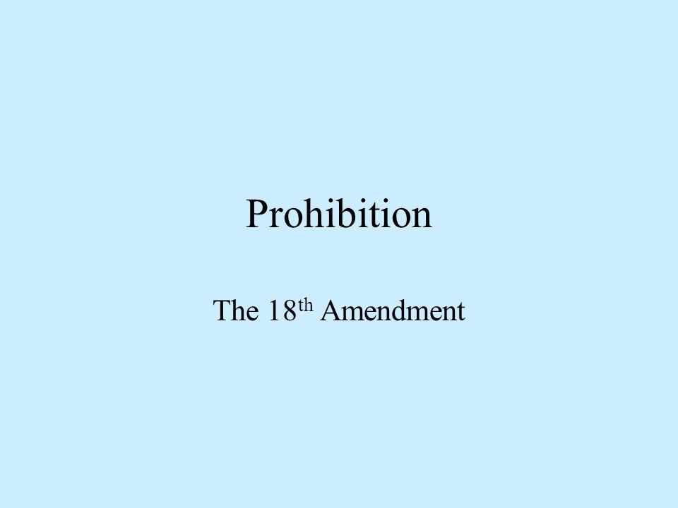 Prohibition The 18 th Amendment