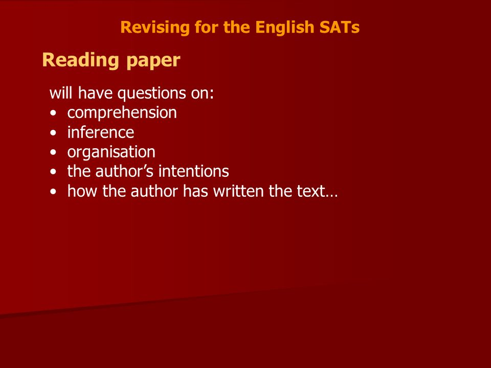 Revising for the English SATs Reading paper will have questions on: comprehension inference organisation the authors intentions how the author has written the text…