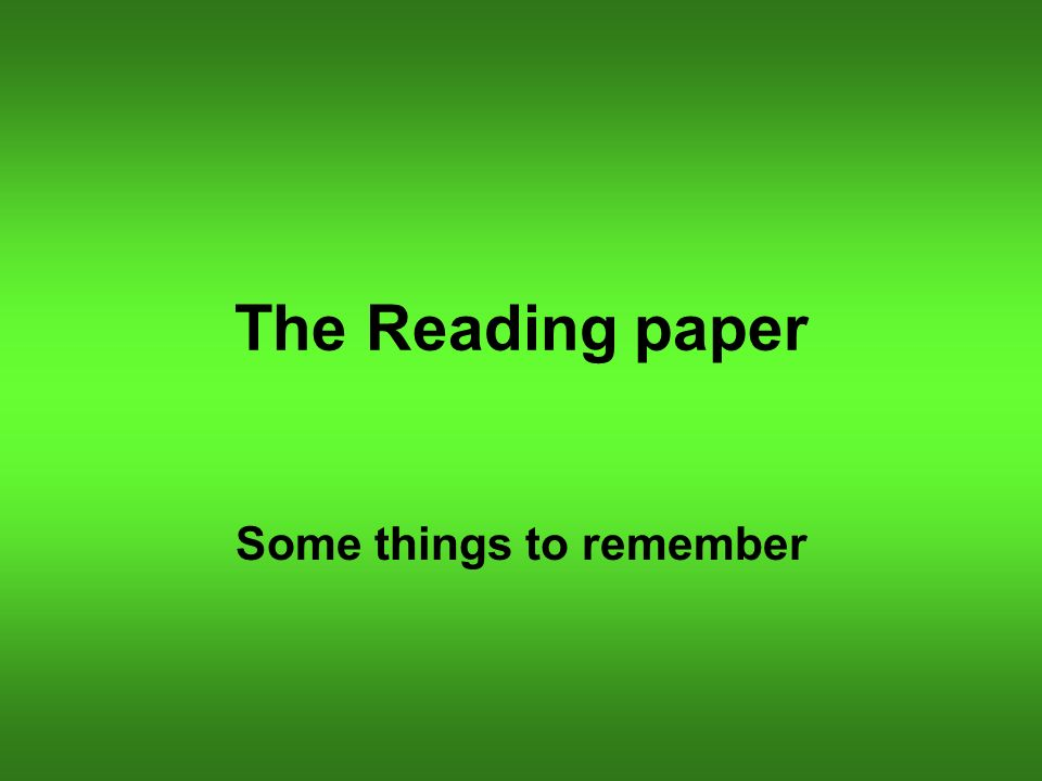 The Reading paper Some things to remember