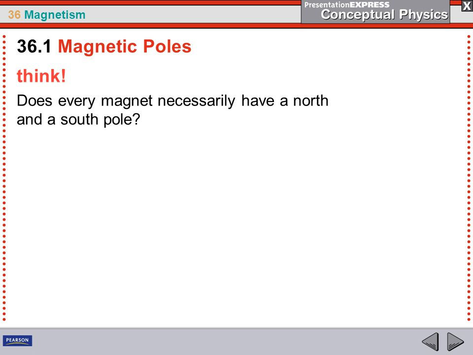 36 Magnetism think! Does every magnet necessarily have a north and a south pole? 36.1 Magnetic Poles