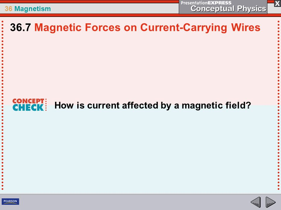 36 Magnetism How is current affected by a magnetic field? 36.7 Magnetic Forces on Current-Carrying Wires