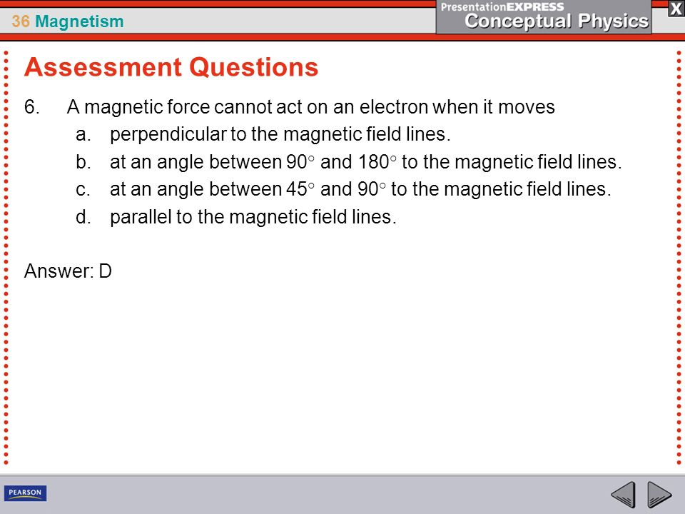 36 Magnetism 6.A magnetic force cannot act on an electron when it moves a.perpendicular to the magnetic field lines.