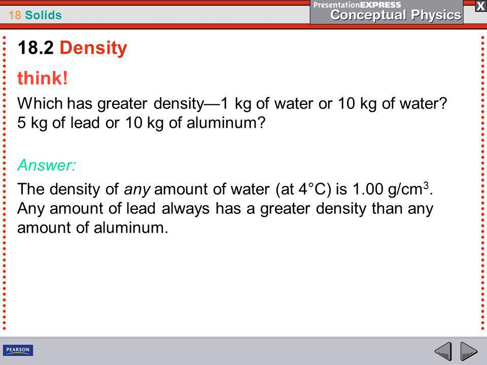 18 Solids think.Which has greater density1 kg of water or 10 kg of water.