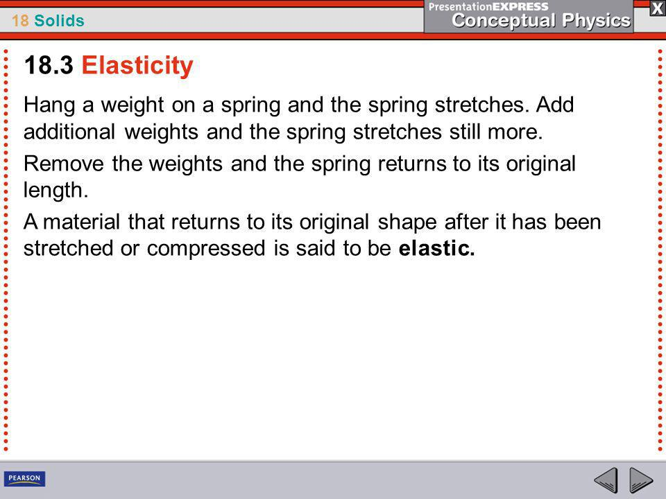 18 Solids Hang a weight on a spring and the spring stretches.