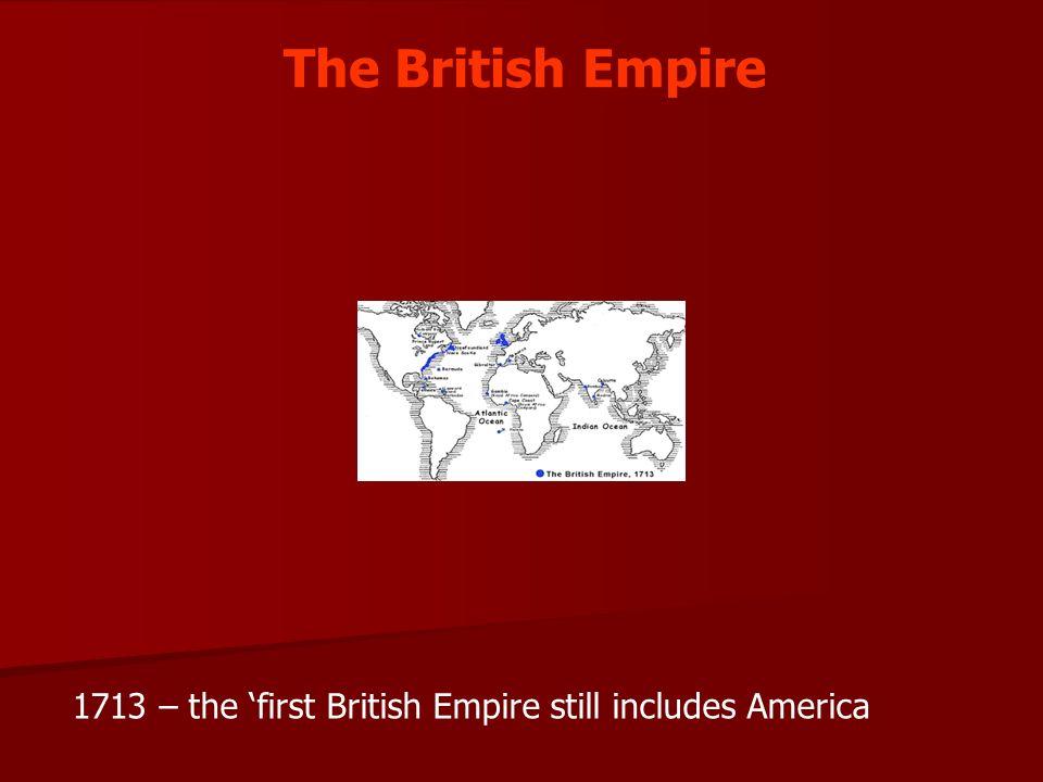The British Empire 1713 – the first British Empire still includes America