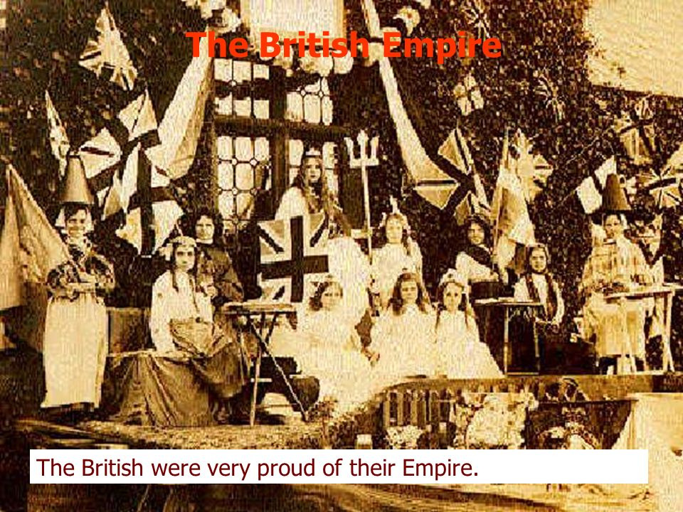 The British were very proud of their Empire.