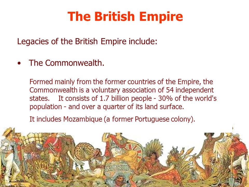 The British Empire The Commonwealth. Formed mainly from the former countries of the Empire, the Commonwealth is a voluntary association of 54 independ