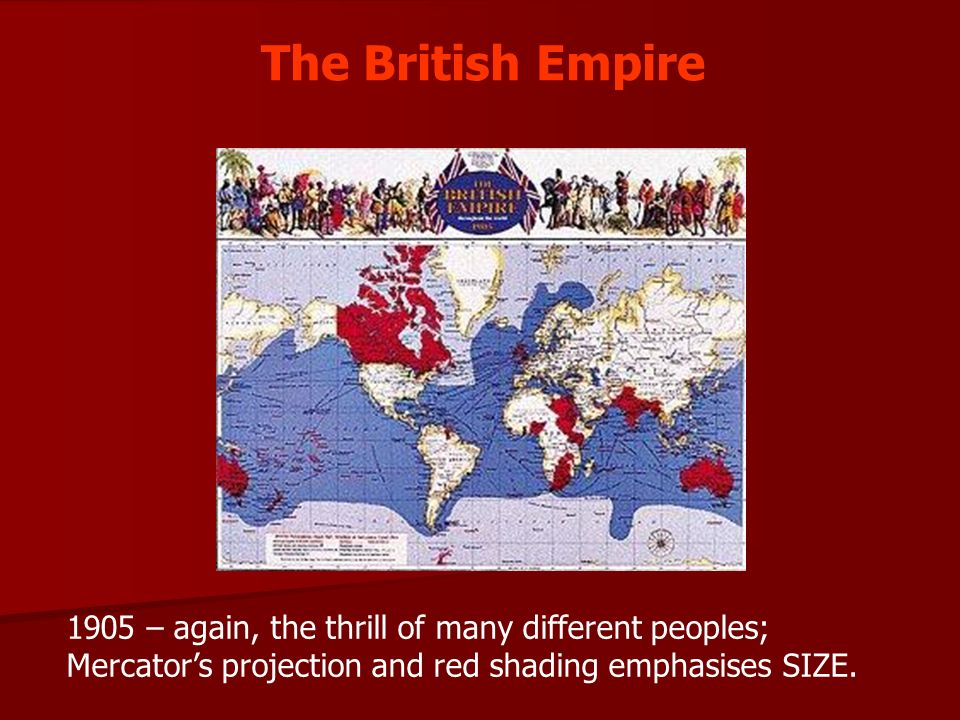 The British Empire 1905 – again, the thrill of many different peoples; Mercators projection and red shading emphasises SIZE.