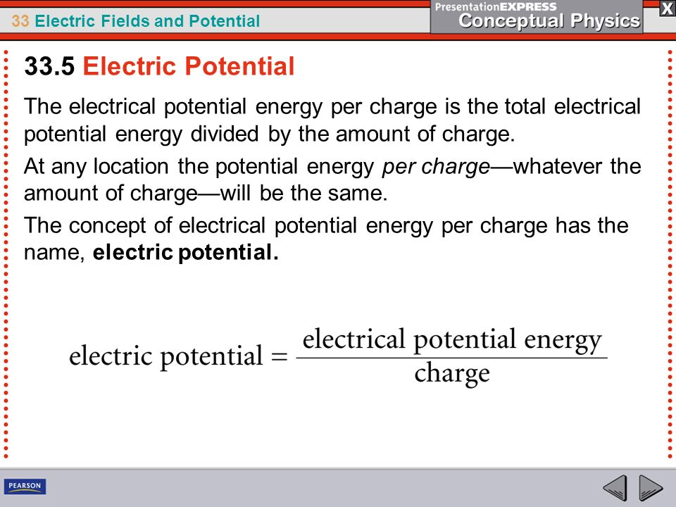 33 Electric Fields and Potential The electrical potential energy per charge is the total electrical potential energy divided by the amount of charge.