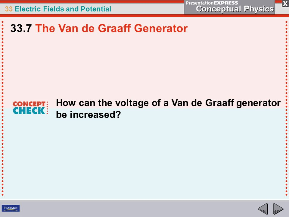 33 Electric Fields and Potential How can the voltage of a Van de Graaff generator be increased? 33.7 The Van de Graaff Generator