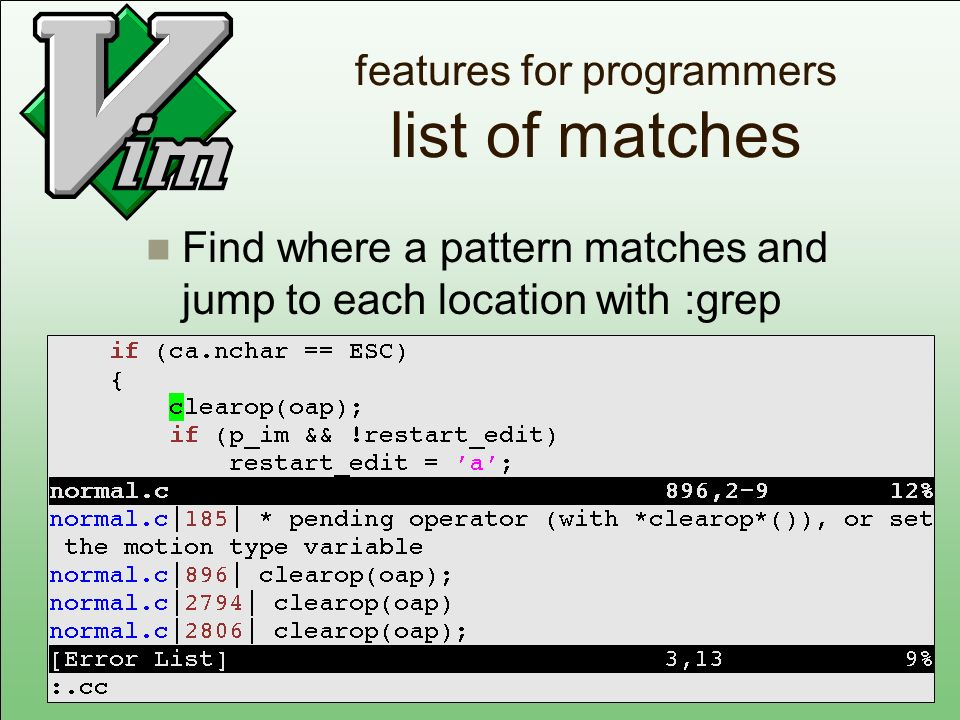 features for programmers list of matches Find where a pattern matches and jump to each location with :grep