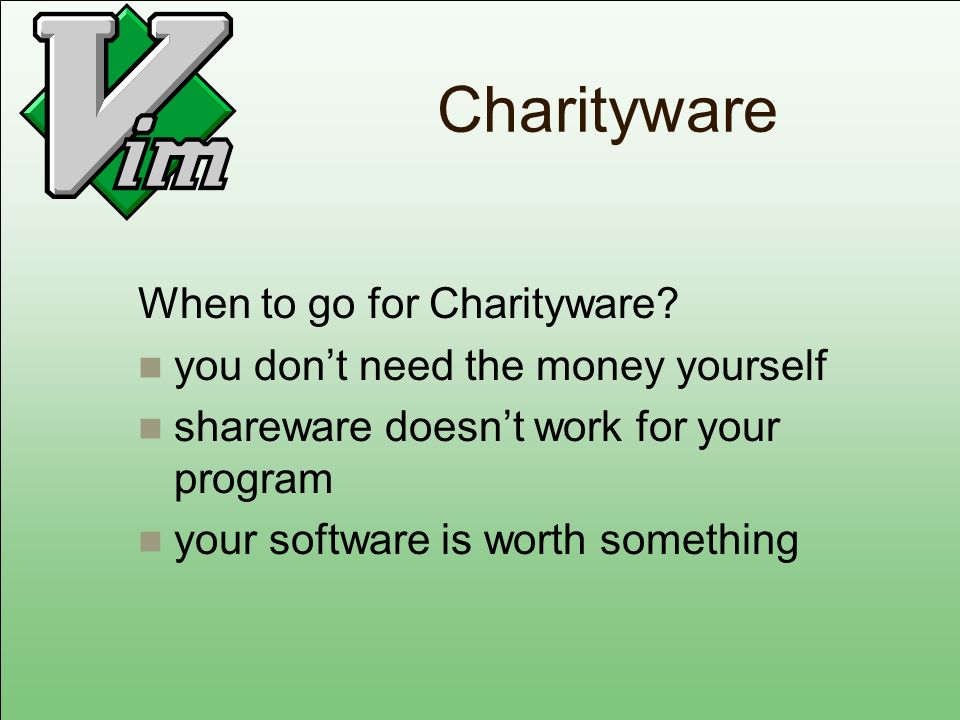 Charityware When to go for Charityware.