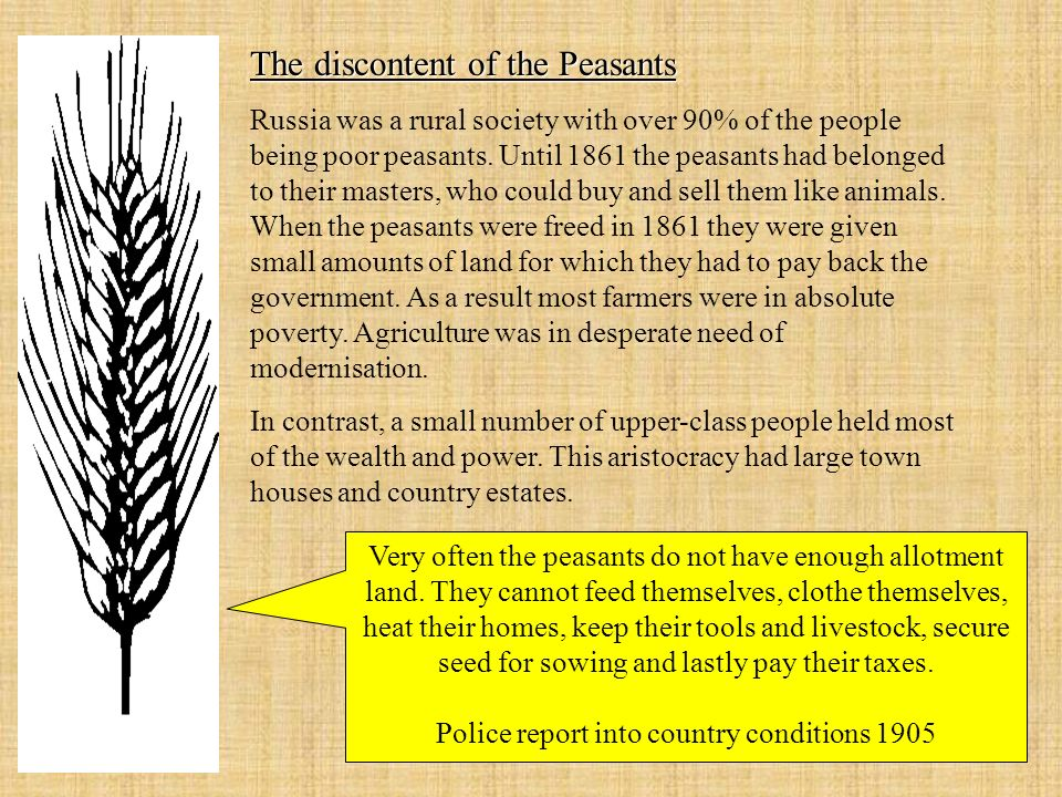 The discontent of the Peasants Russia was a rural society with over 90% of the people being poor peasants.