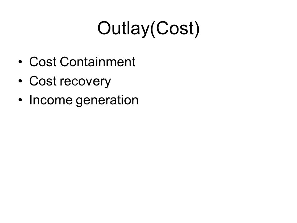 Cost Containment Cost recovery Income generation