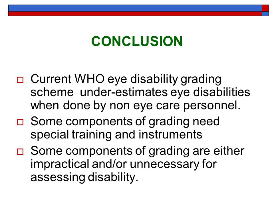 CONCLUSION Current WHO eye disability grading scheme under-estimates eye disabilities when done by non eye care personnel.
