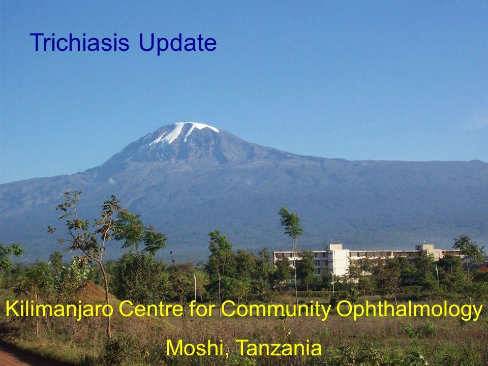 Kilimanjaro Centre for Community Ophthalmology Moshi, Tanzania Trichiasis Update